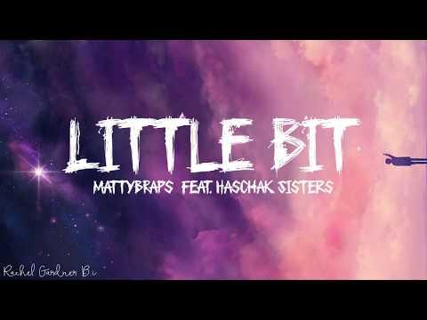 MattyBRaps – Little Bit feat. Haschak Sisters Lyrics