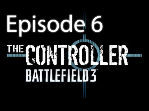 "The Controller - Battlefield 3 - Episode 6 ""Wired"""
