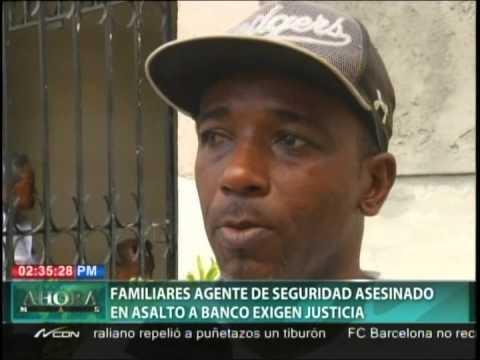 Familiares agente de seguridad asesinado en asalto a banco exigen justicia