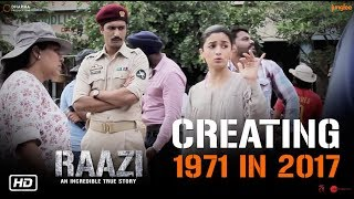 Creating 1971 in 2017 | Raazi