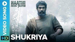Shukriya - Official Video Song | Haathi Mere Saathi