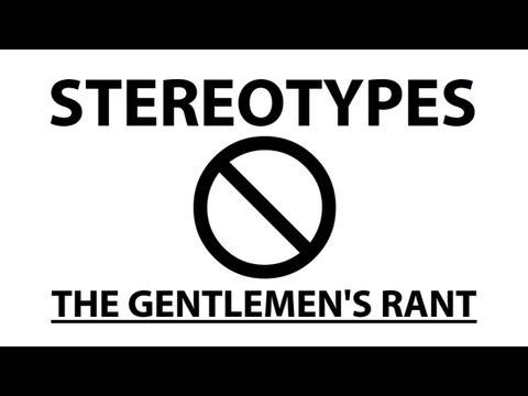 The Gentlemen's Rant: Stereotypes
