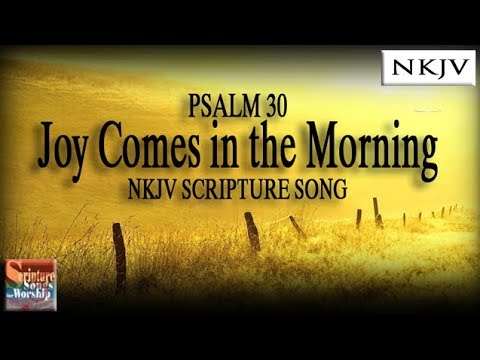 "Psalm 30 Song ""Joy Comes in the Morning"" (Christian Praise Worship Scripture w/ Lyrics)"