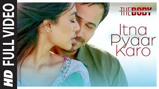 Itna Pyaar Karo Full Video | The Body