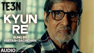 Kyun Re Full Song (Audio) from TE3N Movie | Amitabh Bachchan, Nawazuddin Siddiqui, Vidya Balan