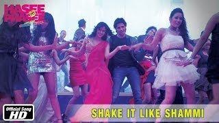 Shake It Like Shammi Song - Hasee Toh Phasee