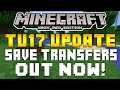Minecraft Xbox 360 & XB1 - TITLE UPDATE 17 SAVE TRANSFER UPDATE OUT NOW ! [TU17 UPDATE]