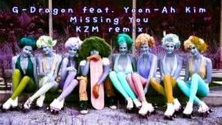 G-Dragon - Missing You (KZM remix)