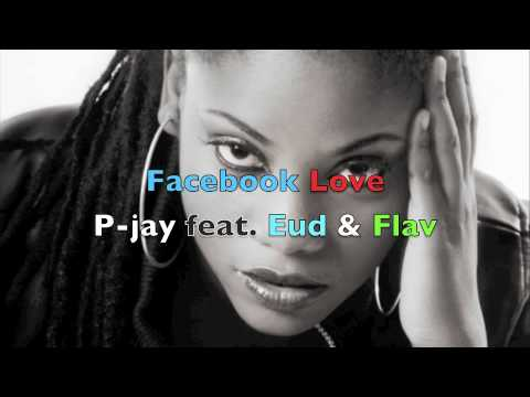 facebook love--P-jay feat. Princess Eud &amp; Flav ( Full Version)