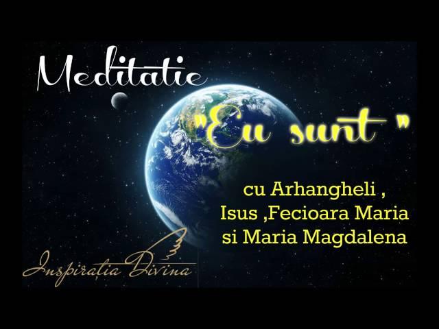Meditatie puternica EU SUNT cu Isus ,Fecioara Maria si Maria Magdalena