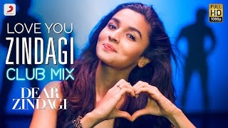 Love You Zindagi Club Mix - Dear Zindagi