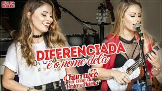 DIFERENCIADA É O NOME DELA - Héster & Helena