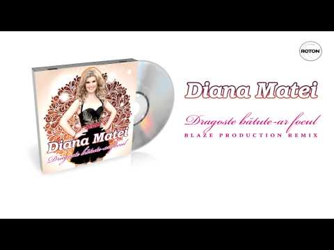Diana Matei - Dragoste batute-ar focul (Blaze Production Remix)