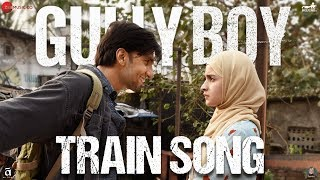 Train Song | Gully Boy