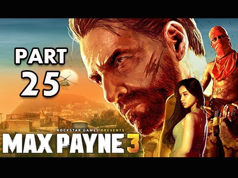 Max Payne 3 Walkthrough - Part 25 [Chapter 11] Sun Tan Oil, Stale Margaritas & Greed Let's Play
