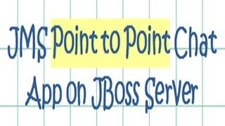 JMS Point to Point chat application on JBoss Server - Tutorial