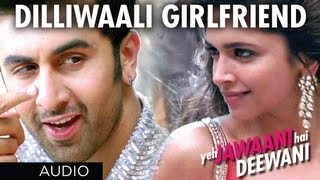 Dilli Wali Girlfriend Yeh Jawaani Hai Deewani Full Song (Audio)