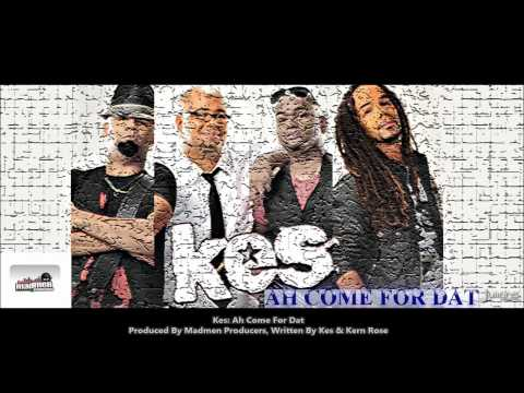 New Kes : AH COME FOR DAT {final version} [2013 Trinidad Release][Produced By Madmen Producers]