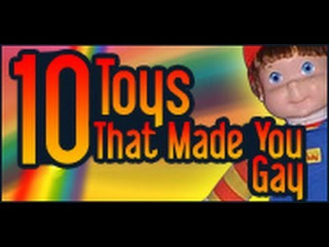 10 Toys That Made You Gay