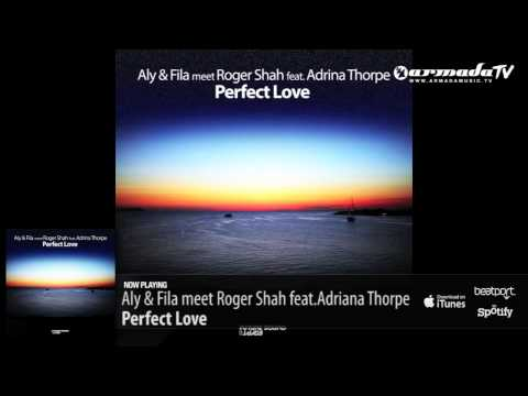 Aly & Fila meet Roger Shah feat. Adrina Thorpe - Perfect Love (Original Mix)