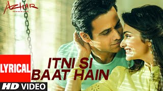 Itni Si Baat Hain Lyrical Vide Song from Azhar Movie | Emraan Hashmi, Prachi Desai