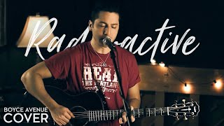 Radioactive - Imagine Dragons (Boyce Avenue acoustic cover) on iTunes & Spotify