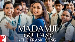 Madamji Go Easy - The Prank Song | Hichki