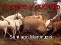 caza de chanchos con caballo, perro y cuchillo - santiago martinuzzi