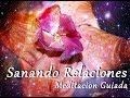 Meditación Sanando Relaciones. Guiada por Concepción Castellanos.