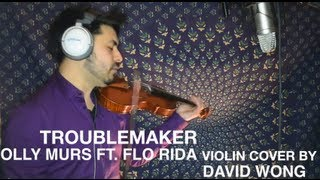 Troublemaker: Olly Murs ft. Flo Rida- Violin Cover by David Wong