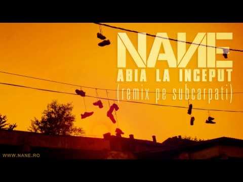 NANE - ABIA LA ÎNCEPUT (Remix pe SUBCARPAŢI)