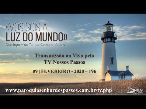 Missa do Quinto Domingo do Tempo Comum- 09/02/2020 - 19h - Ano A