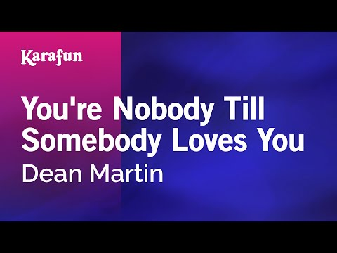 Karaoke You're Nobody Till Somebody Loves You - Dean Martin *