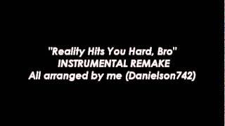 """Reality Hits You Hard Bro"" Remake/Cover PLUS Bonus Instrumental Remake!"