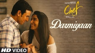 Chef: Darmiyaan Video Song