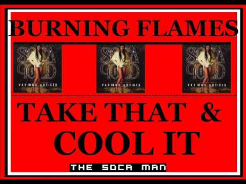 Burning Flames - Take That And Cool It  [SOCA]