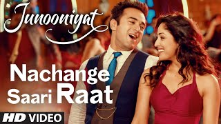 Nachange Saari Raat Video Song Junooniyat Movie | Pulkit Samrat, Yami Gautam
