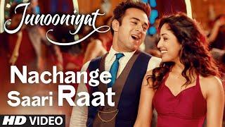 Nachange Saari Raat Video Song Junooniyat Movie | Pulkit Samrat, Yami Gautam