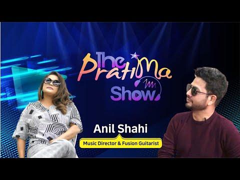 Anil Shahi | The Pratima Show with Pratima Shrestha Episode 11 |09 January 2020