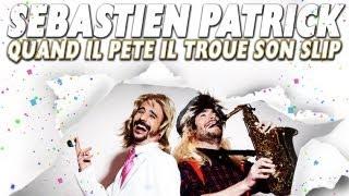 Sebastien Patoche – Quand il pete il troue son slip – ex Sebastien Patrick