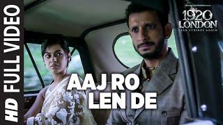 Aaj Ro Len De Full Video Song | 1920 LONDON | Sharman Joshi, Meera Chopra, Shaarib and Toshi