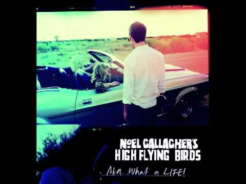 Noel Gallagher-s High Flying Birds - AKA... What A Life!