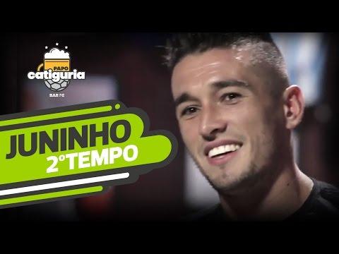 Juninho (2º TEMPO) - PAPO CATIGURIA