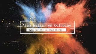 Alan Walker vs Coldplay - Hymn For The Weekend Remix]