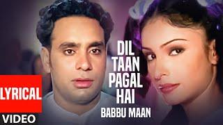 Dil Ta Pagal Hai Babbu Maan (Full Video Lyrical Song)  Saun Di Jhadi