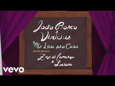 João Bosco & Vinicius, Zezé Di Camargo & Luciano - Me Leva Pra Casa (Lyric Video)