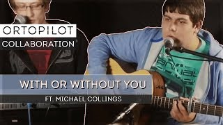 With or Without You - U2 - Cover by ortoPilot & Michael Collings