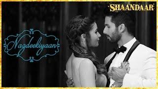Shaandaar - Nazdeekiyaan Official Song