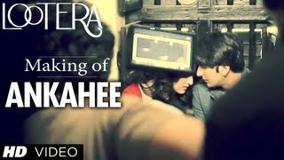 Making Of Ankahee Song Lootera (Official)