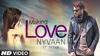 Making Love Full Video Song By Nyvaan, ft. Astha Bakshi | New Song 2016